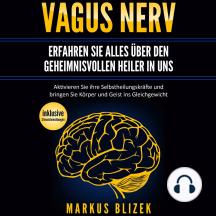 Vagus Nerv - Erfahren Sie alles über den geheimnisvollen Heiler in uns: Aktivieren Sie ihre Selbstheilungskräfte und bringen Sie Körper und Geist ins Gleichgewicht - inklusive Stimulationsübungen
