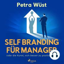 Self Branding für Manager - oder die Kunst, sich besser zu positionieren