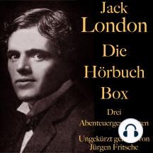 Jack London: Die Hörbuch Box: Der Ruf der Wildnis, Wolfsblut, Wie man ein Feuer macht: Drei Abenteuergeschichten