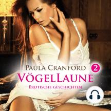 VögelLaune 2 / 14 geile erotische Geschichten / Erotik Audio Story / Erotisches Hörbuch: voyeuristische Neigungen & verborgene Triebe ...