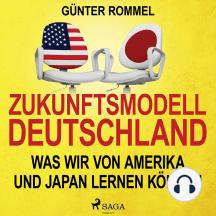 Zukunftsmodell Deutschland - Was wir von Amerika und Japan lernen können