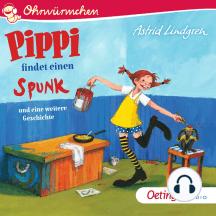 Pippi findet einen Spunk und eine weitere Geschichte