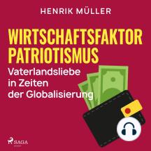 Wirtschaftsfaktor Patriotismus - Vaterlandsliebe in Zeiten der Globalisierung