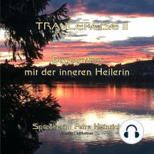 Trancereise II: Begegnung mit der inneren Heilerin