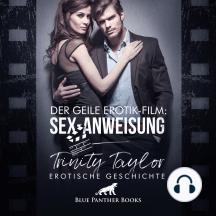 Der geile Erotik-Film: Sex-Anweisung / Erotik Audio Story / Erotisches Hörbuch: Wenn die Regisseurin selbst ran muss ...