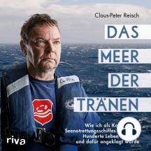 """Das Meer der Tränen: Wie ich als Kapitän des Seenotrettungsschiffes """"Lifeline"""" Hunderte Leben rettete – und dafür angeklagt wurde. Mit einem Vorwort von Udo Lindenberg"""