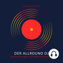 Der Allround DJ - Das Hörbuch: Das Praxis Handbuch für Mobil und Party DJs