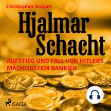 Hjalmar Schacht - Aufstieg und Fall von Hitlers mächtigstem Bankier