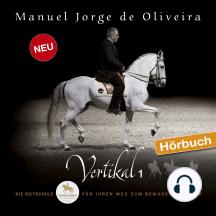 Vertikal 1: Die Reitschule für Ihren Weg zum bewussten Reiter