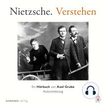 Nietzsche. Verstehen.: Ein Hörbuch von Axel Grube