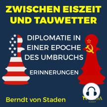Zwischen Eiszeit und Tauwetter - Diplomatie in einer Epoche des Umbruchs: Erinnerungen