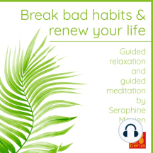 Break bad habits and renew your life: Guided relaxation and guided meditation