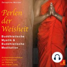 Perlen der Weisheit - Buddhistische Mystik & Buddhistische Meditation - Achtsamkeitsmeditation und Meditationen zur Staerkung des inneren Lichts