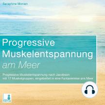 Progressive Muskelentspannung am Meer - Progressive Muskelentspannung nach Jacobson mit 17 Muskelgruppen