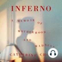 Inferno: A Memoir of Motherhood and Madness