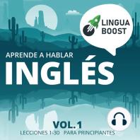 Aprende a hablar inglés: Vol 1. Lecciones 1-30. Para principiantes.
