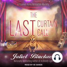 The Last Curtain Call: A Haunted Home Renovation Mystery