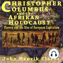 Christopher Columbus and the Afrikan Holocaust Slavery and the Rise of European Capitalism