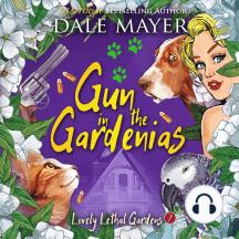 Gun in the Gardenias: Book 7: Lovely Lethal Gardens