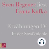 Erzählungen 4 - In der Strafkolonie - Sven Regener liest Franz Kafka