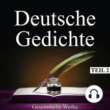 Deutsche Gedichte - Gesammelte Werke, Teil 2