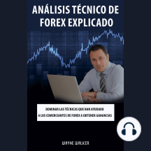 Análisis Técnico de Forex Explicado: Dominar las técnicas que han ayudado a los comerciantes de Forex a obtener ganancias