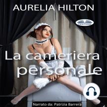 La Cameriera Personale: Un romanzo bollente ed intenso di Aurelia Hilton