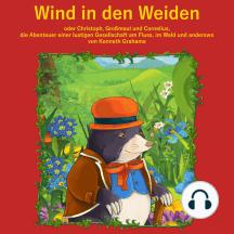 Wind in den Weiden: oder Christoph, Großmaul und Cornelius. Die Abenteuer einer lustigen Gesellschaft am Fluss, im Wald und anderswo
