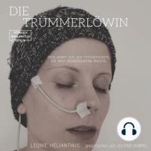 Die Trümmerlöwin - Mein Kampf aus der Psychotherapie, die mich sterbenskrank machte