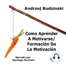 Como Aprender A Motivarse - Formación De La Motivación