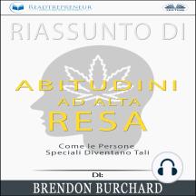 Riassunto di Abitudini ad Alta Resa: Come le Persone Speciali Diventano Tali di Brendon Burchard