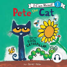Pete the Cat and the Cool Caterpillar: Pete the Cat