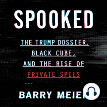 Spooked: The Trump Dossier, Black Cube, and the Rise of Private Spies