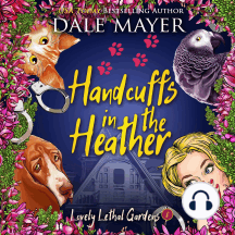 Handcuffs in the Heather: Book 8: Lovely Lethal Gardens