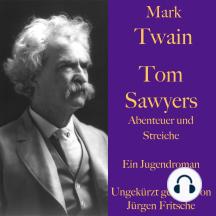 Mark Twain: Tom Sawyers Abenteuer und Streiche: Ein Jugendroman – ungekürzt gelesen.