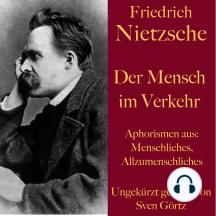 Friedrich Nietzsche: Der Mensch im Verkehr: Aphorismen aus: Menschliches, Allzumenschliches