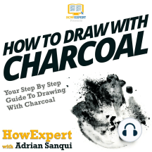How To Draw With Charcoal: Your Step By Step Guide To Drawing With Charcoal