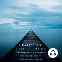 A Biography of Loneliness: The History of an Emotion