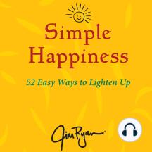 Simple Happiness: 52 Easy Ways to Lighten Up