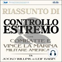 Riassunto Di Controllo Estremo: Come Combatte e Vince la Marina Militare Americana di Jocko Willink & Leif Babin