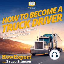 How To Become A Truck Driver: Your Step By Step Guide To Becoming A Trucker