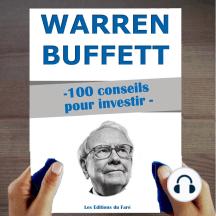 Warren Buffett: 100 conseils pour investir: Devenir riche