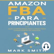 Amazon FBA para Principiantes: Guía Comprobada Paso a Paso para Ganar Dinero en Amazon