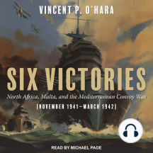 Six Victories: North Africa Malta and the Mediterranean Convoy War (November 1941-March 1942)