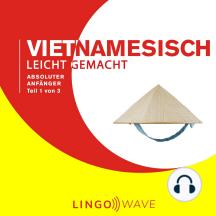 Vietnamesisch Leicht Gemacht - Absoluter Anfänger - Teil 1 von 3