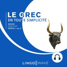 Le grec en toute simplicité - Grand débutant - Partie 1 sur 3