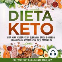 Dieta Keto: Guía para perder peso y quemar la grasa siguiendo los consejos y recetas de la dieta cetogénica.