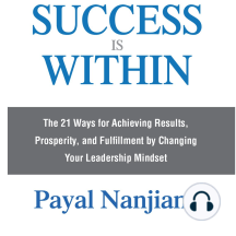 Success Is Within: The 21 Ways for Achieving Results, Prosperity, and Fulfillment by Changing Your Leadership Mindset