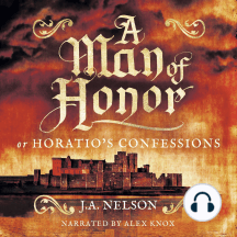 A Man of Honor, or Horatio's Confessions: A Historical Adventure Story