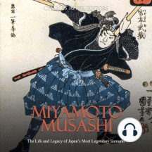 Miyamoto Musashi: The Life and Legacy of Japan's Most Legendary Samurai
